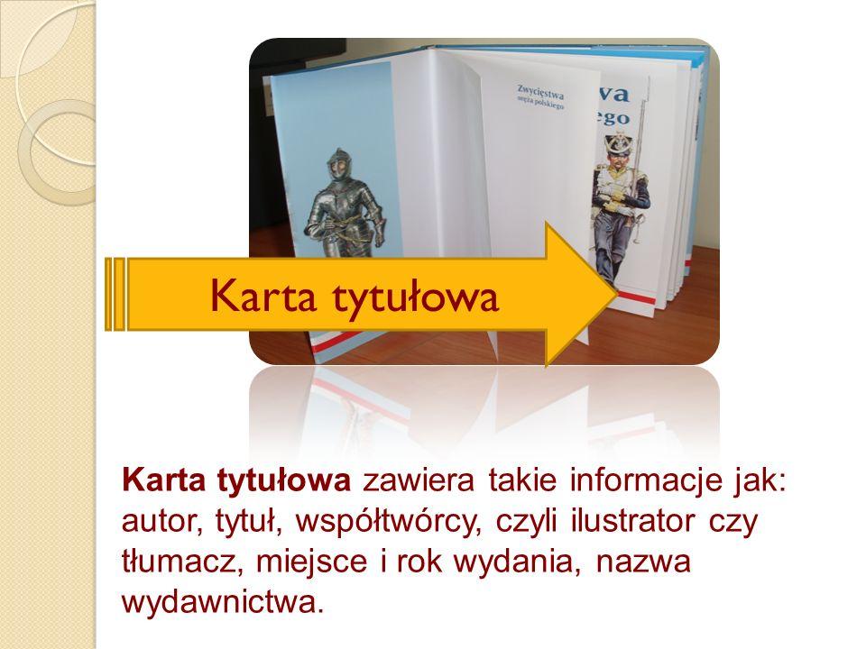 Karta tytułowa zawiera takie informacje jak: autor, tytuł, współtwórcy, czyli ilustrator czy tłumacz, miejsce i rok wydania, nazwa wydawnictwa. Karta