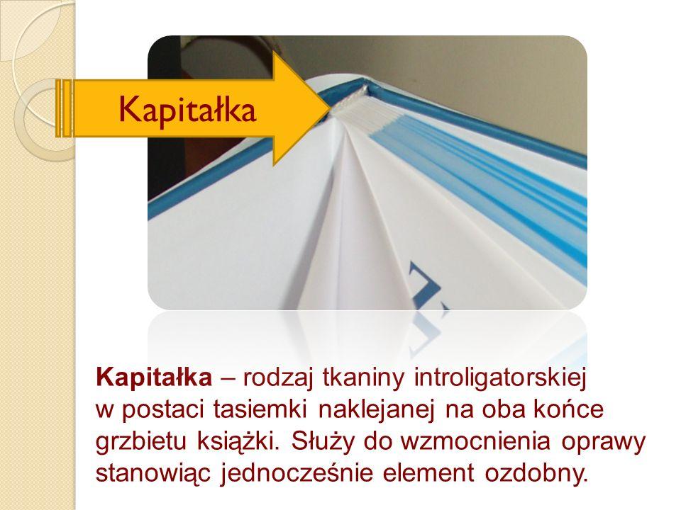 Kapitałka – rodzaj tkaniny introligatorskiej w postaci tasiemki naklejanej na oba końce grzbietu książki. Służy do wzmocnienia oprawy stanowiąc jednoc