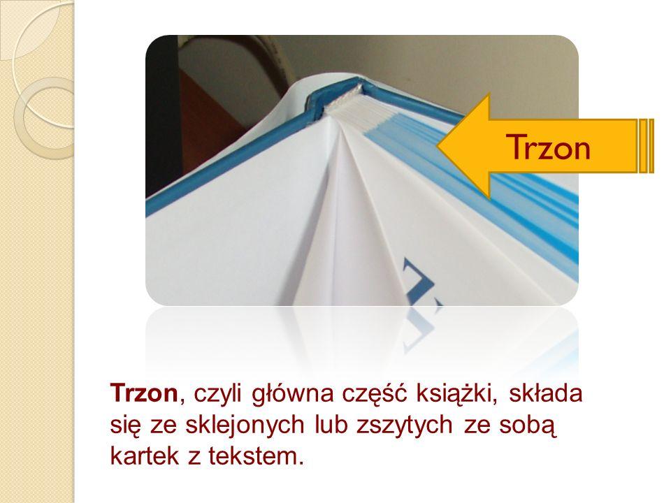 Trzon, czyli główna część książki, składa się ze sklejonych lub zszytych ze sobą kartek z tekstem. Trzon