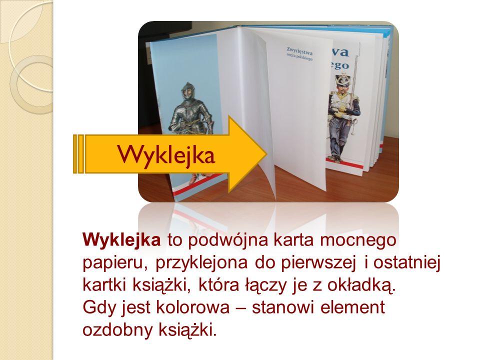Wyklejka Wyklejka to podwójna karta mocnego papieru, przyklejona do pierwszej i ostatniej kartki książki, która łączy je z okładką. Gdy jest kolorowa