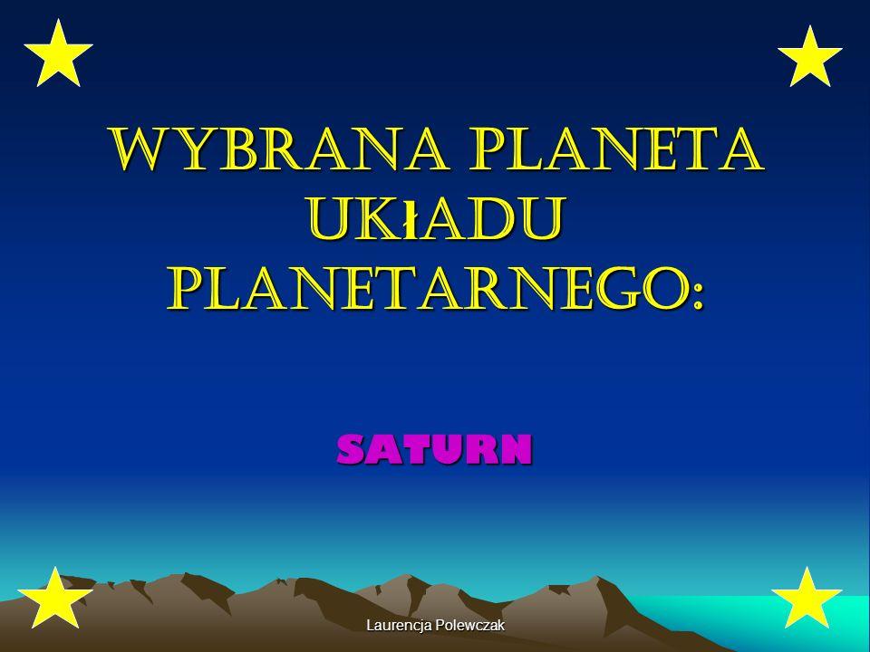 Laurencja Polewczak Wybrana planeta uk ł adu planetarnego: SATURN