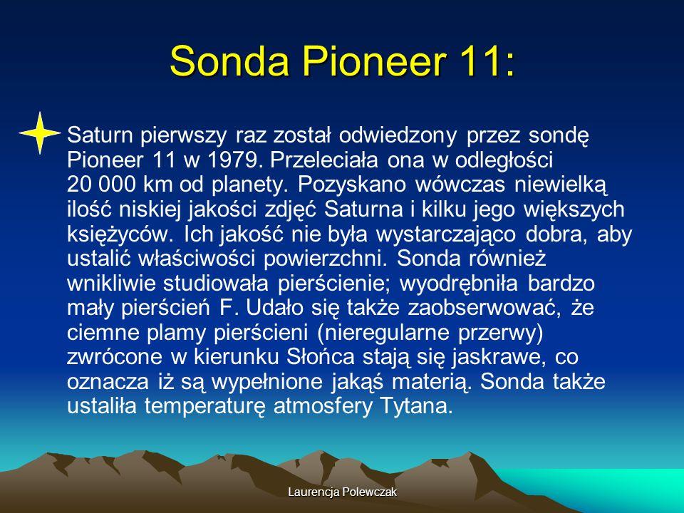 Laurencja Polewczak Sonda Pioneer 11: Saturn pierwszy raz został odwiedzony przez sondę Pioneer 11 w 1979.