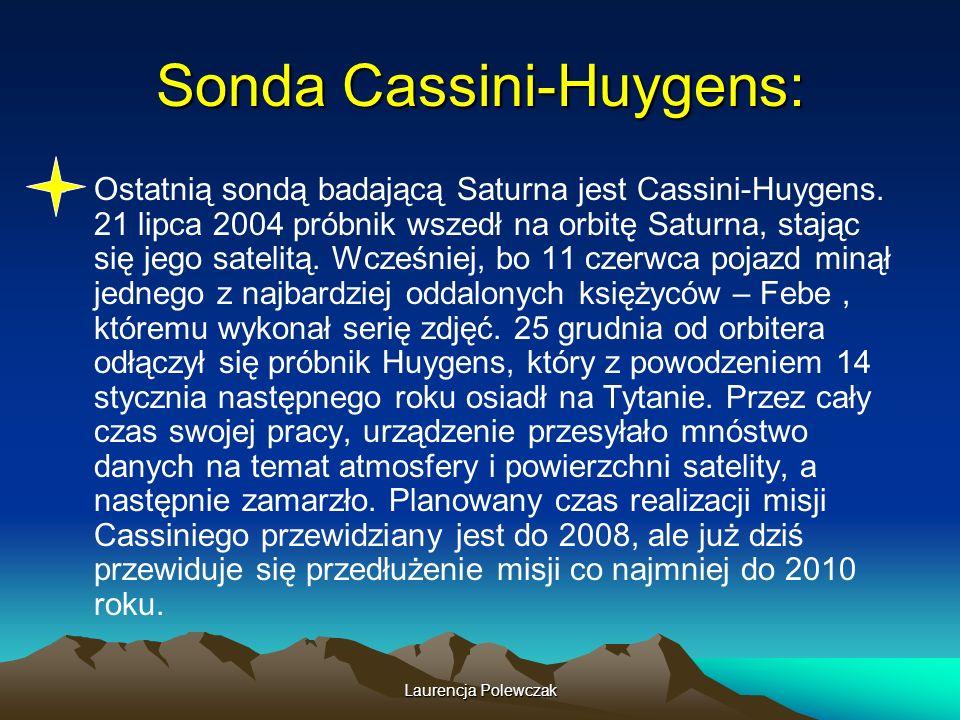 Laurencja Polewczak Sonda Cassini-Huygens: Ostatnią sondą badającą Saturna jest Cassini-Huygens.