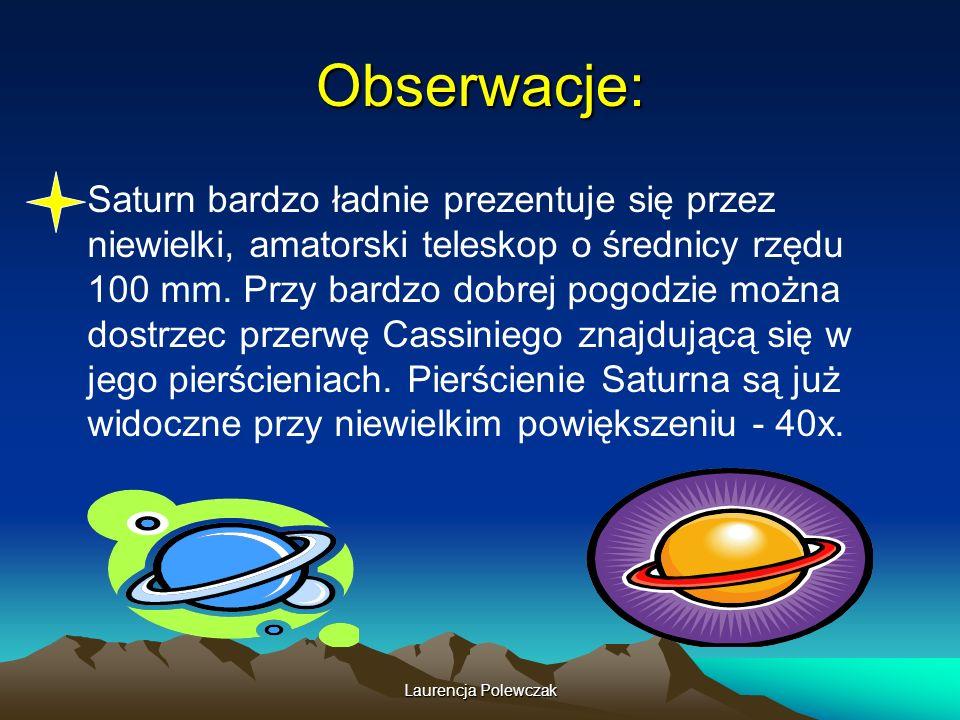 Laurencja Polewczak Obserwacje: Saturn bardzo ładnie prezentuje się przez niewielki, amatorski teleskop o średnicy rzędu 100 mm.