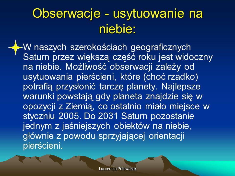 Laurencja Polewczak Obserwacje - usytuowanie na niebie: W naszych szerokościach geograficznych Saturn przez większą część roku jest widoczny na niebie.
