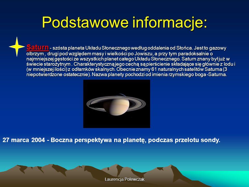 Laurencja Polewczak Podstawowe informacje: Saturn - szósta planeta Układu Słonecznego według oddalenia od Słońca.