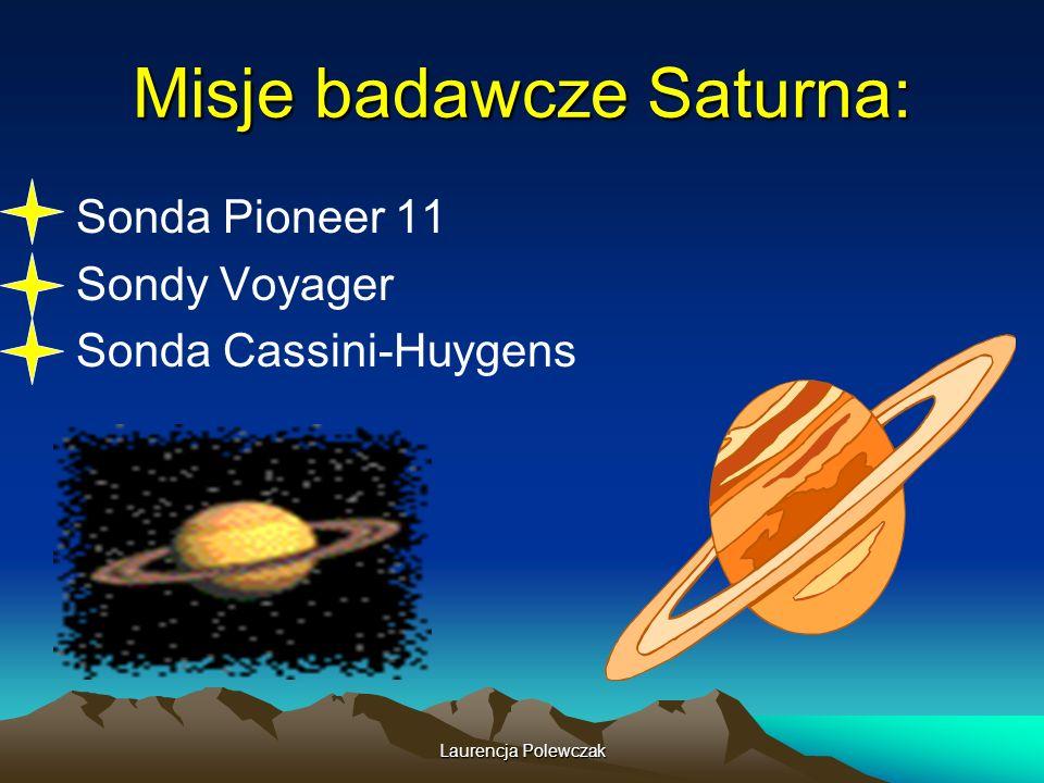 Laurencja Polewczak Misje badawcze Saturna: Sonda Pioneer 11 Sondy Voyager Sonda Cassini-Huygens