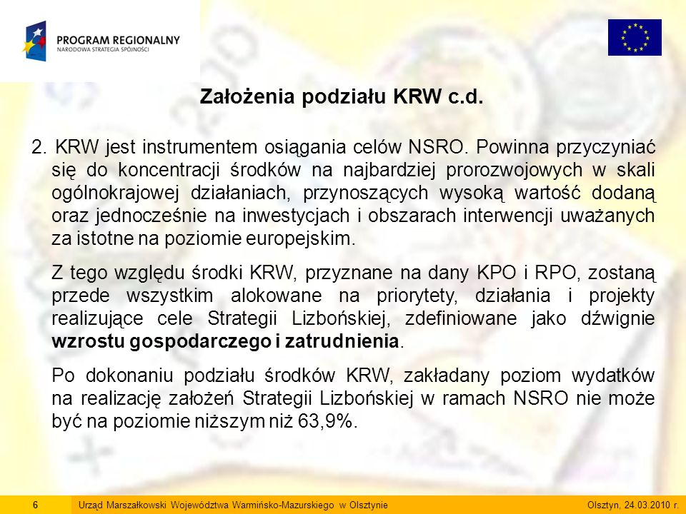 6Urząd Marszałkowski Województwa Warmińsko-Mazurskiego w Olsztynie Olsztyn, 24.03.2010 r. Założenia podziału KRW c.d. 2. KRW jest instrumentem osiągan