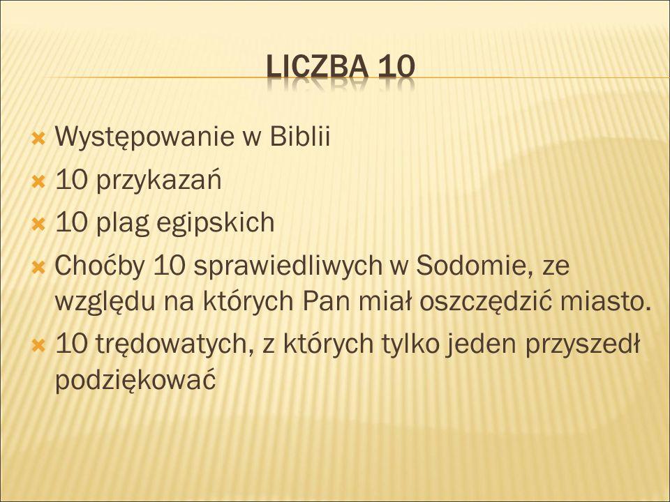  Występowanie w Biblii  10 przykazań  10 plag egipskich  Choćby 10 sprawiedliwych w Sodomie, ze względu na których Pan miał oszczędzić miasto.