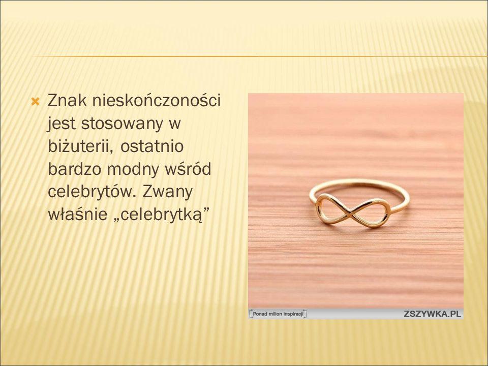  Znak nieskończoności jest stosowany w biżuterii, ostatnio bardzo modny wśród celebrytów.