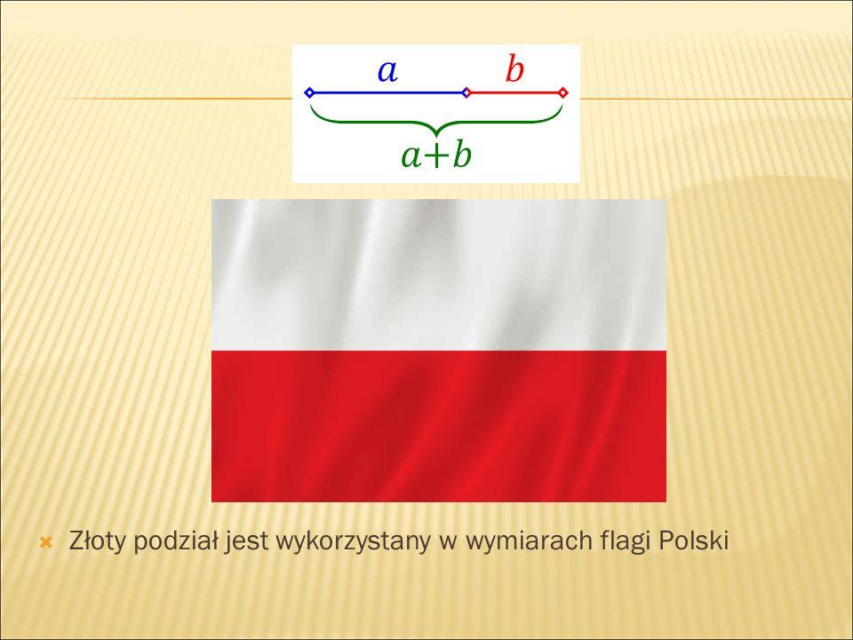  Złoty podział jest wykorzystany w wymiarach flagi Polski