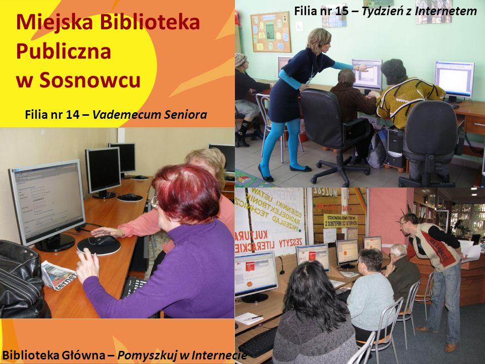 Filia nr 14 – Vademecum Seniora Biblioteka Główna – Pomyszkuj w Internecie Filia nr 15 – Tydzień z Internetem Miejska Biblioteka Publiczna w Sosnowcu