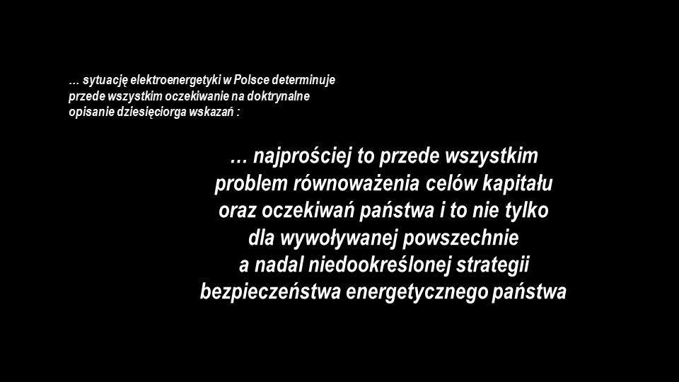 … sytuację elektroenergetyki w Polsce determinuje przede wszystkim oczekiwanie na doktrynalne opisanie dziesięciorga wskazań : … najprościej to przede