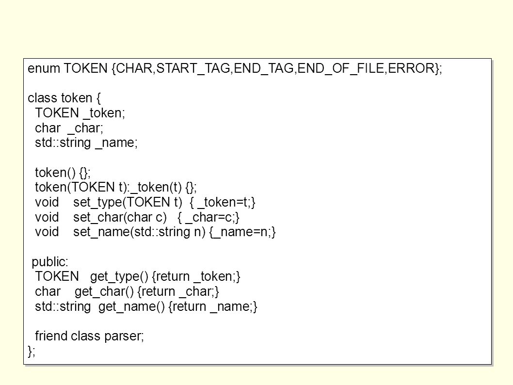 enum TOKEN {CHAR,START_TAG,END_TAG,END_OF_FILE,ERROR}; class token { TOKEN _token; char _char; std::string _name; token() {}; token(TOKEN t):_token(t)