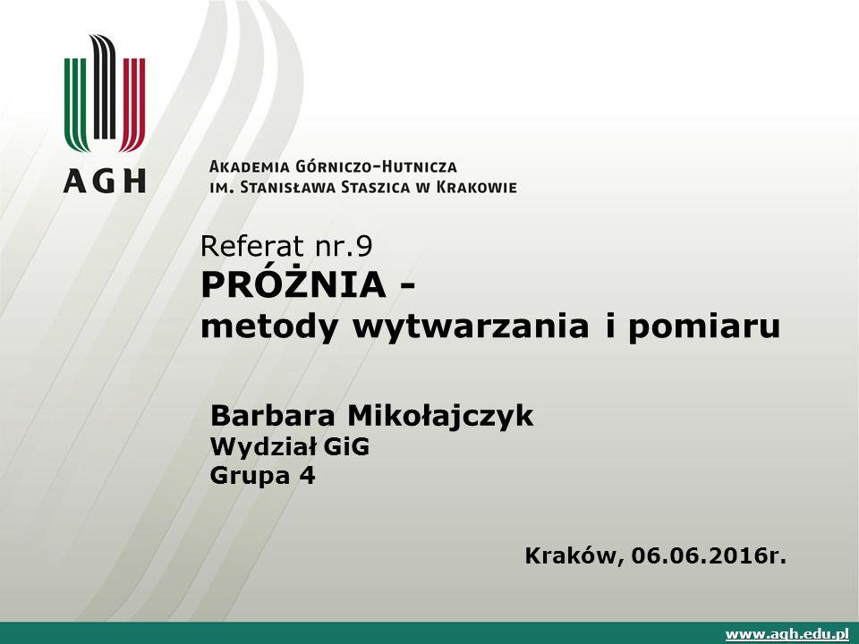 Referat nr.9 PRÓŻNIA - metody wytwarzania i pomiaru Barbara Mikołajczyk Wydział GiG Grupa 4 Kraków, 06.06.2016r.