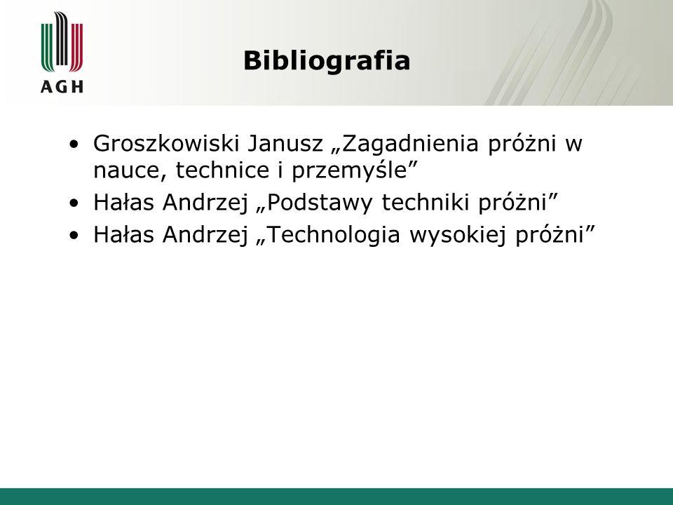 """Bibliografia Groszkowiski Janusz """"Zagadnienia próżni w nauce, technice i przemyśle Hałas Andrzej """"Podstawy techniki próżni Hałas Andrzej """"Technologia wysokiej próżni"""