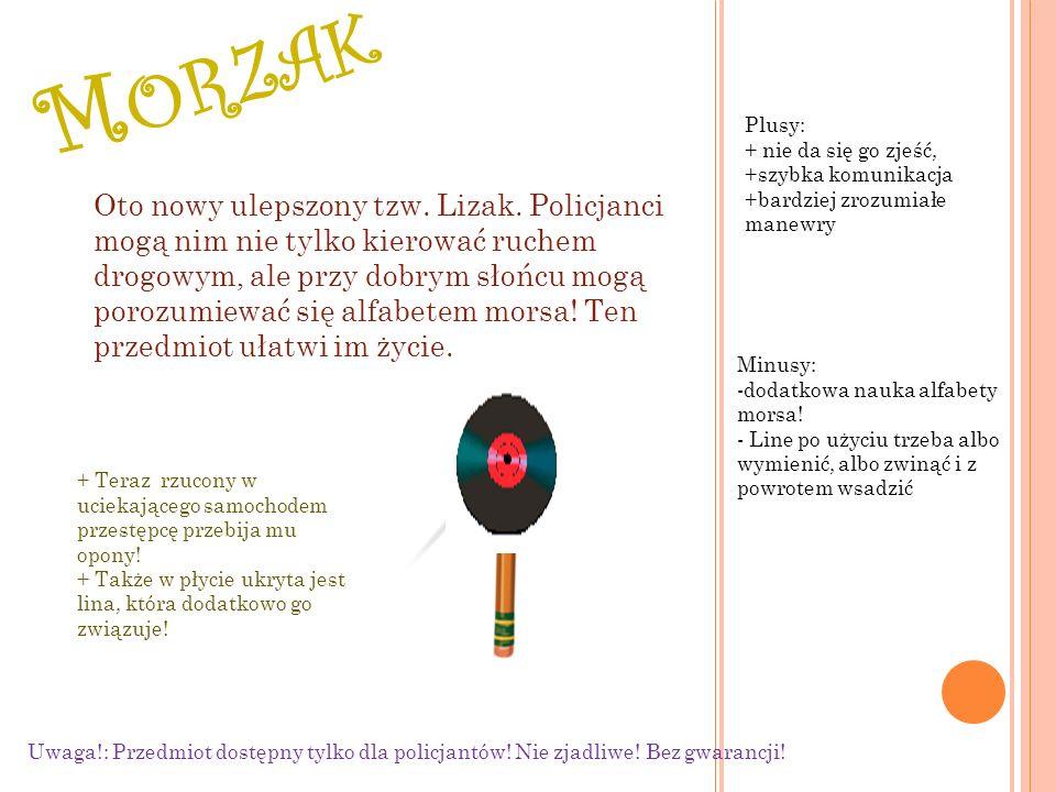 M ORZAK Oto nowy ulepszony tzw. Lizak.