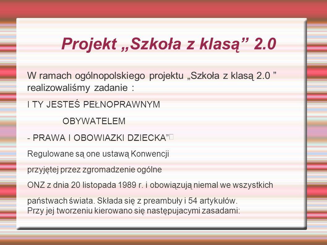 """Projekt """"Szkoła z klasą 2.0 W ramach ogólnopolskiego projektu """"Szkoła z klasą 2.0 realizowaliśmy zadanie : I TY JESTEŚ PEŁNOPRAWNYM OBYWATELEM - PRAWA I OBOWIAZKI DZIECKA Regulowane są one ustawą Konwencji przyjętej przez zgromadzenie ogólne ONZ z dnia 20 listopada 1989 r."""