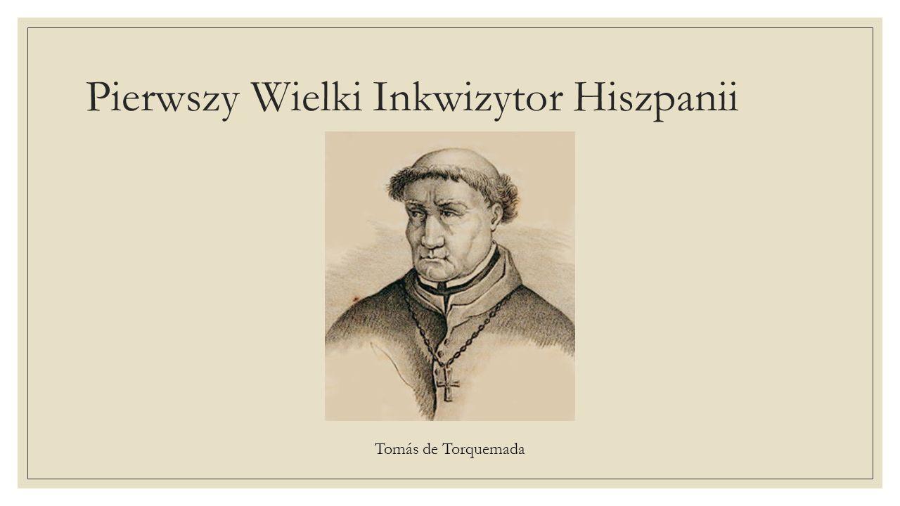 Pierwszy Wielki Inkwizytor Hiszpanii Tomás de Torquemada