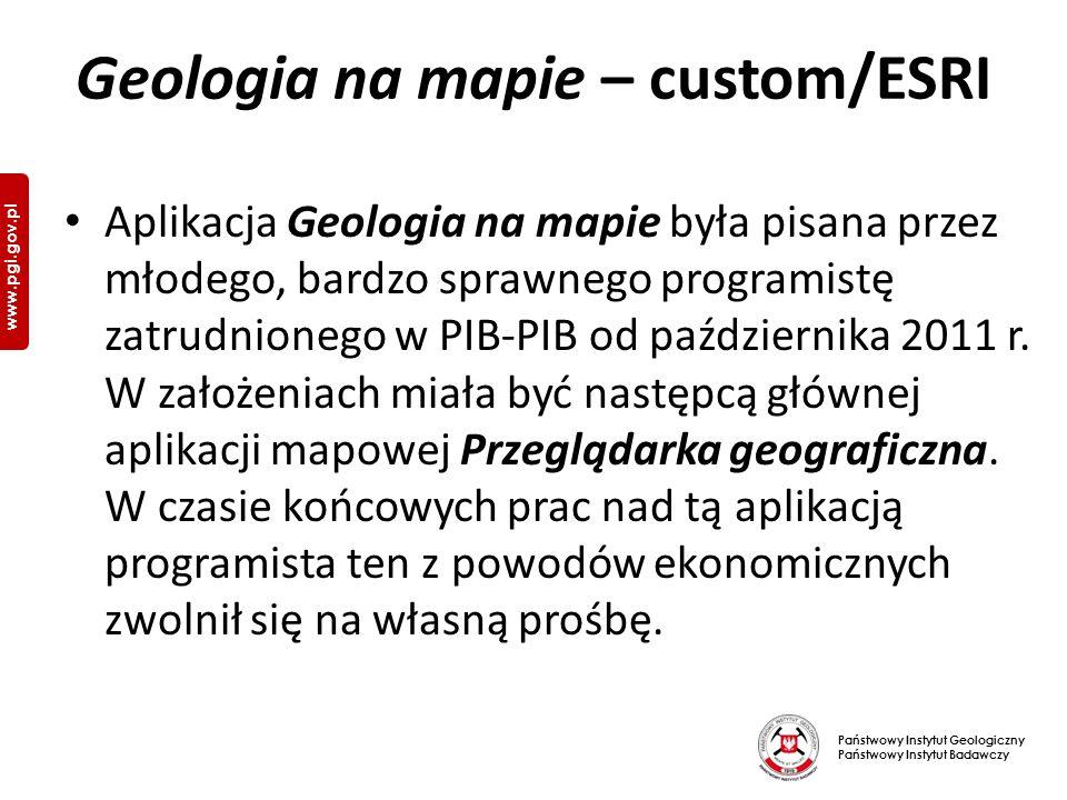 Państwowy Instytut Geologiczny Państwowy Instytut Badawczy www.pgi.gov.pl Geologia na mapie – custom/ESRI Aplikacja Geologia na mapie była pisana przez młodego, bardzo sprawnego programistę zatrudnionego w PIB-PIB od października 2011 r.