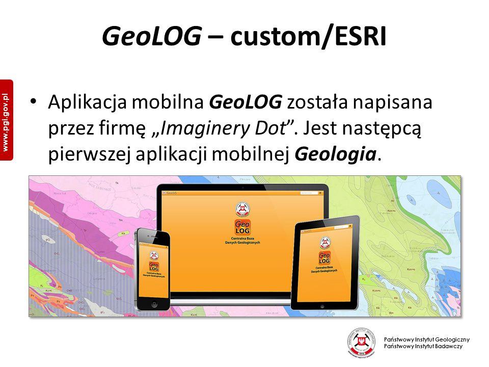 """Państwowy Instytut Geologiczny Państwowy Instytut Badawczy www.pgi.gov.pl GeoLOG – custom/ESRI Aplikacja mobilna GeoLOG została napisana przez firmę """"Imaginery Dot ."""
