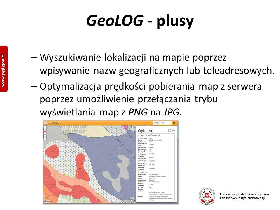 Państwowy Instytut Geologiczny Państwowy Instytut Badawczy www.pgi.gov.pl GeoLOG - plusy – Wyszukiwanie lokalizacji na mapie poprzez wpisywanie nazw geograficznych lub teleadresowych.