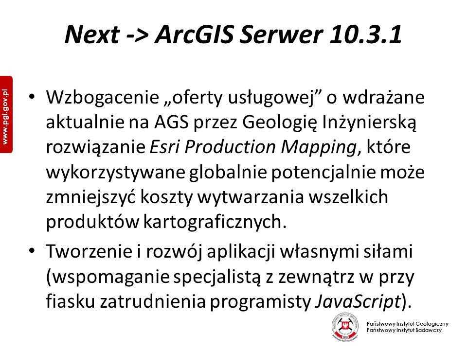 """Państwowy Instytut Geologiczny Państwowy Instytut Badawczy www.pgi.gov.pl Next -> ArcGIS Serwer 10.3.1 Wzbogacenie """"oferty usługowej o wdrażane aktualnie na AGS przez Geologię Inżynierską rozwiązanie Esri Production Mapping, które wykorzystywane globalnie potencjalnie może zmniejszyć koszty wytwarzania wszelkich produktów kartograficznych."""