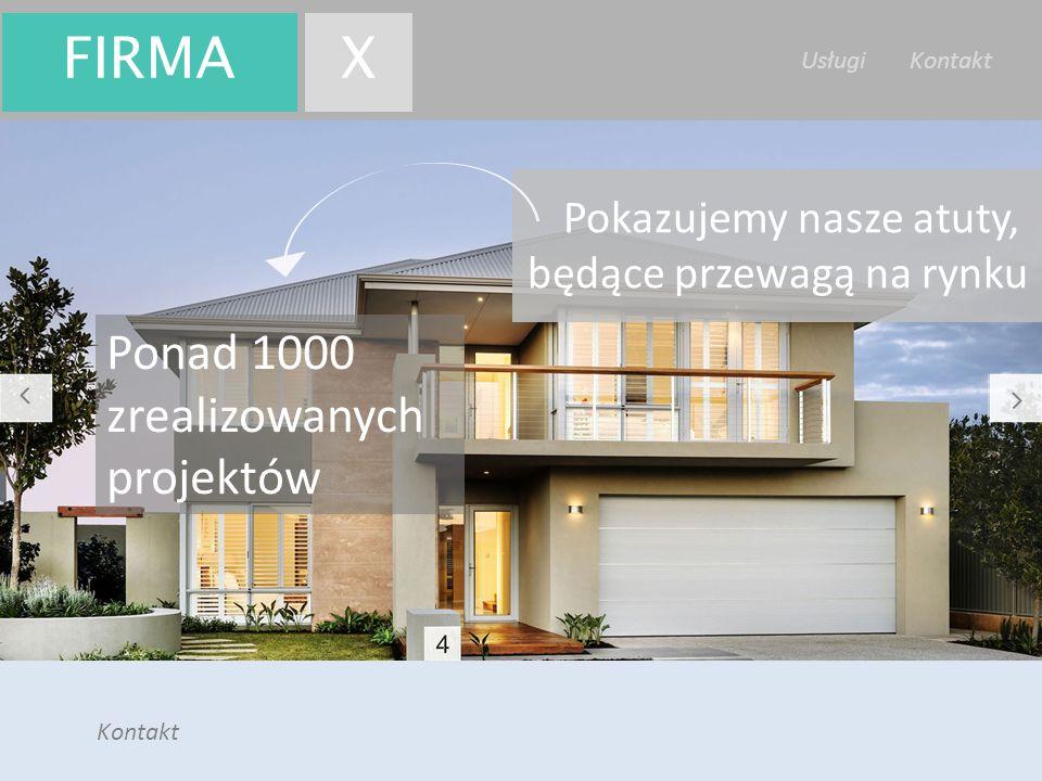 Firma X Usługi Kontakt Kontakt FIRMAX Ponad 1000 zrealizowanych projektów Pokazujemy nasze atuty, będące przewagą na rynku