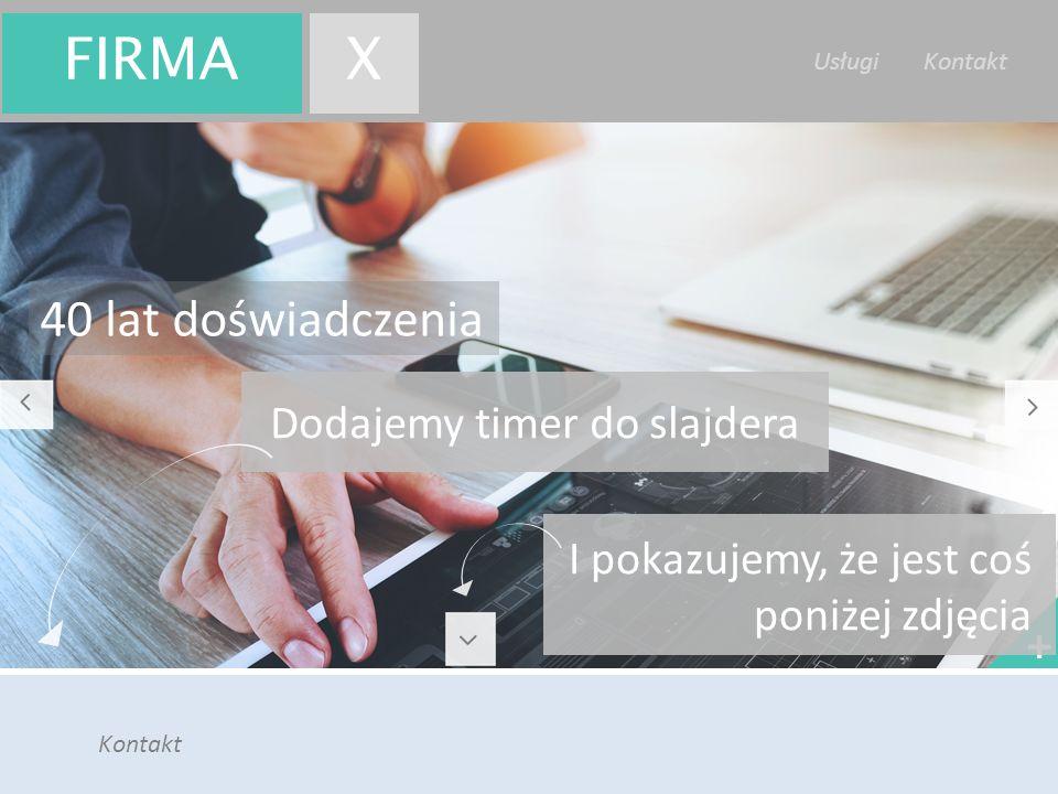 Firma X Usługi Kontakt Kontakt FIRMAX Dodajemy timer do slajdera 40 lat doświadczenia + I pokazujemy, że jest coś poniżej zdjęcia