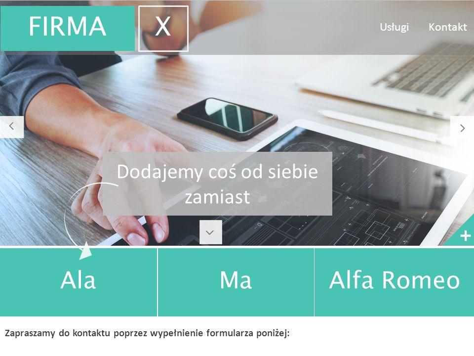 Dodajemy coś od siebie zamiast + AlaMaAlfa Romeo Zapraszamy do kontaktu poprzez wypełnienie formularza poniżej: Usługi Kontakt FIRMA X