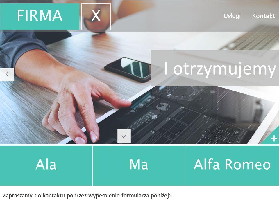 + AlaMaAlfa Romeo Zapraszamy do kontaktu poprzez wypełnienie formularza poniżej: Usługi Kontakt FIRMA X I otrzymujemy