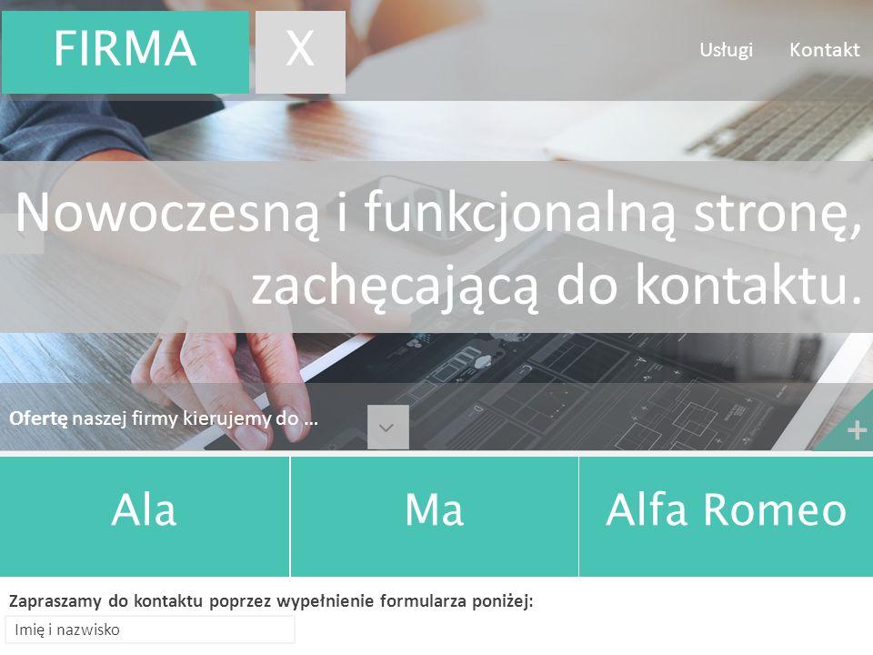 Ponad 1000 zrealizowanych projektów + AlaMaAlfa Romeo Zapraszamy do kontaktu poprzez wypełnienie formularza poniżej: Usługi Kontakt Nowoczesną i funkc