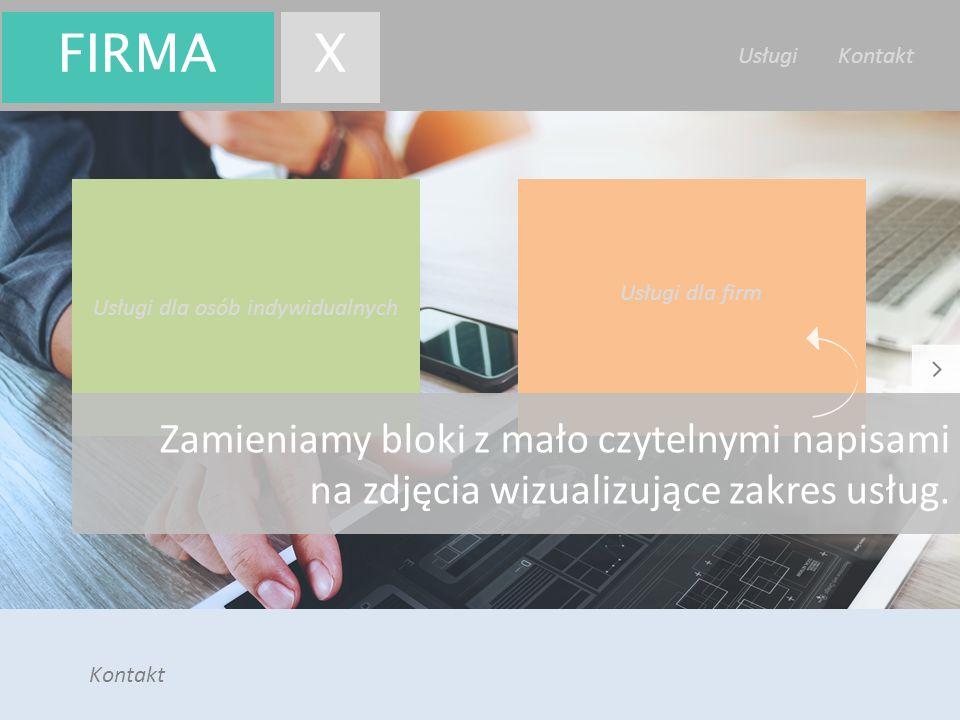 Firma X Usługi Kontakt Usługi dla osób indywidualnych Usługi dla firm Kontakt FIRMAX Zamieniamy bloki z mało czytelnymi napisami na zdjęcia wizualizuj