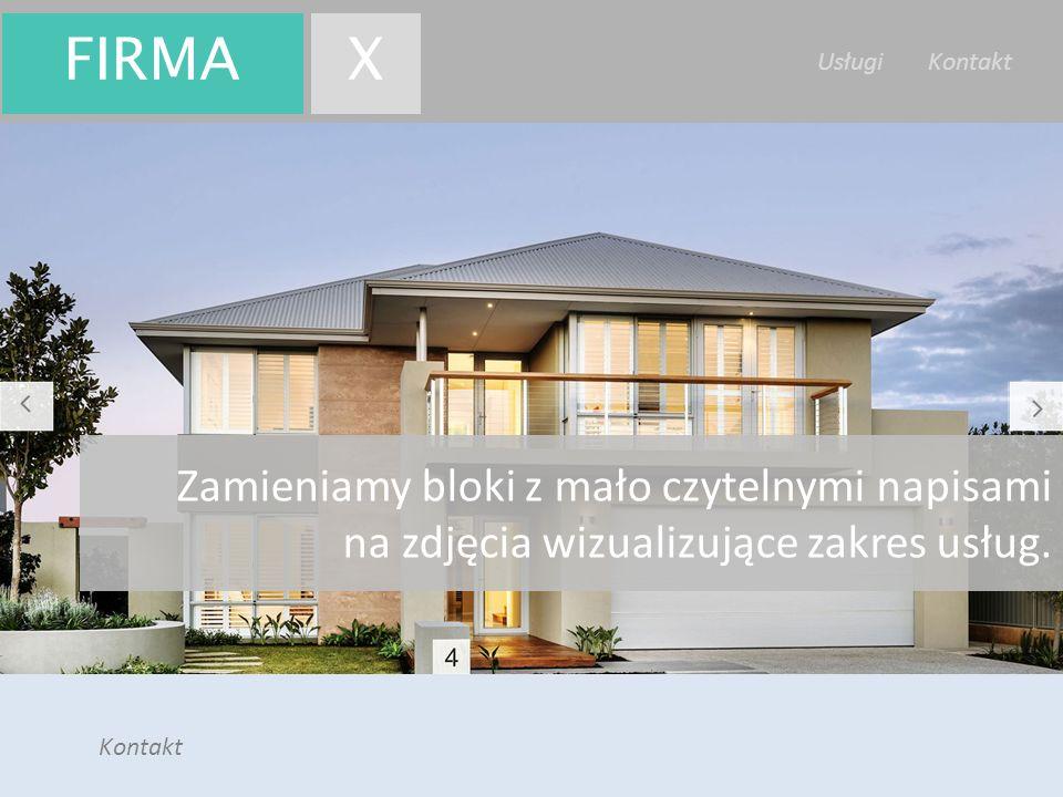 Firma X Usługi Kontakt Kontakt FIRMAX Zamieniamy bloki z mało czytelnymi napisami na zdjęcia wizualizujące zakres usług.