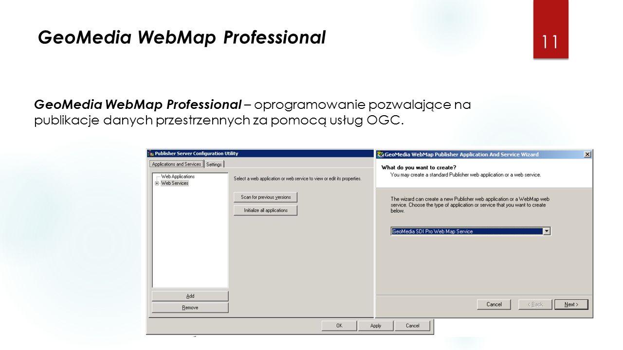 GeoMedia WebMap Professional 11 GeoMedia WebMap Professional – oprogramowanie pozwalające na publikacje danych przestrzennych za pomocą usług OGC.