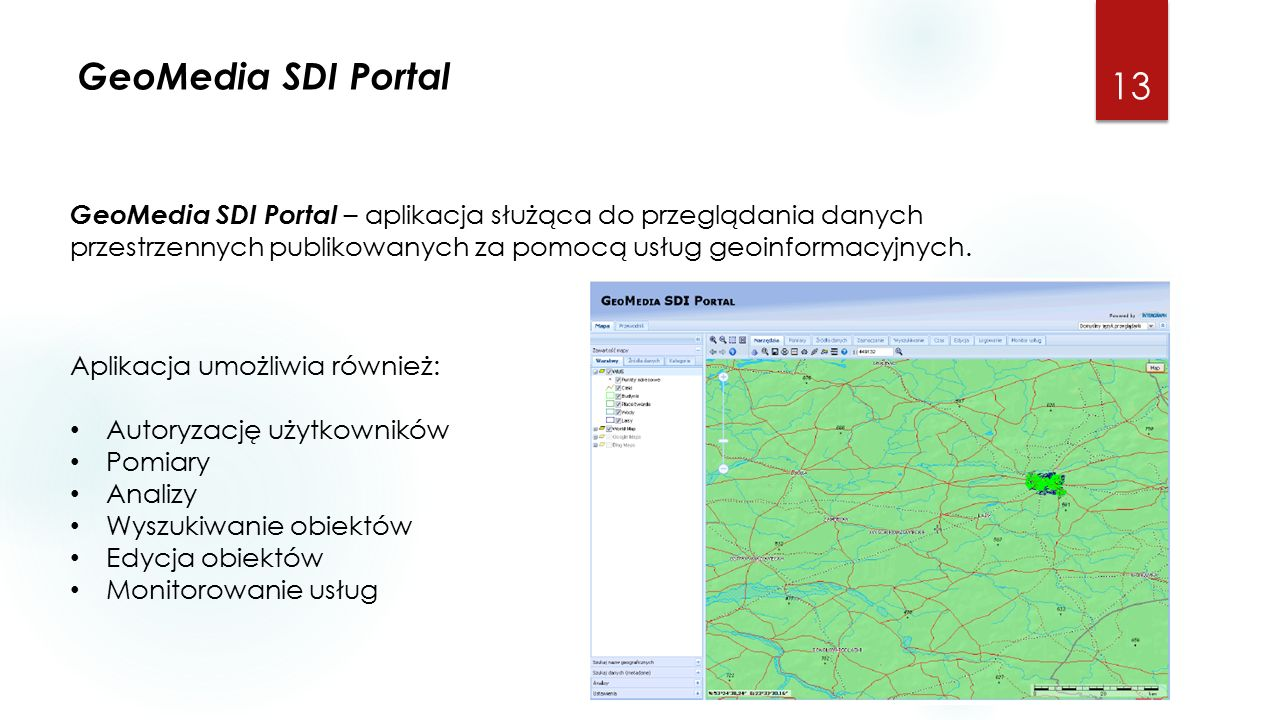 GeoMedia SDI Portal 13 GeoMedia SDI Portal – aplikacja służąca do przeglądania danych przestrzennych publikowanych za pomocą usług geoinformacyjnych.