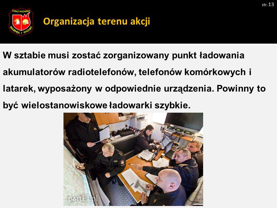 Organizacja terenu akcji str. 13 Zdjęcie 1 W sztabie musi zostać zorganizowany punkt ładowania akumulatorów radiotelefonów, telefonów komórkowych i la