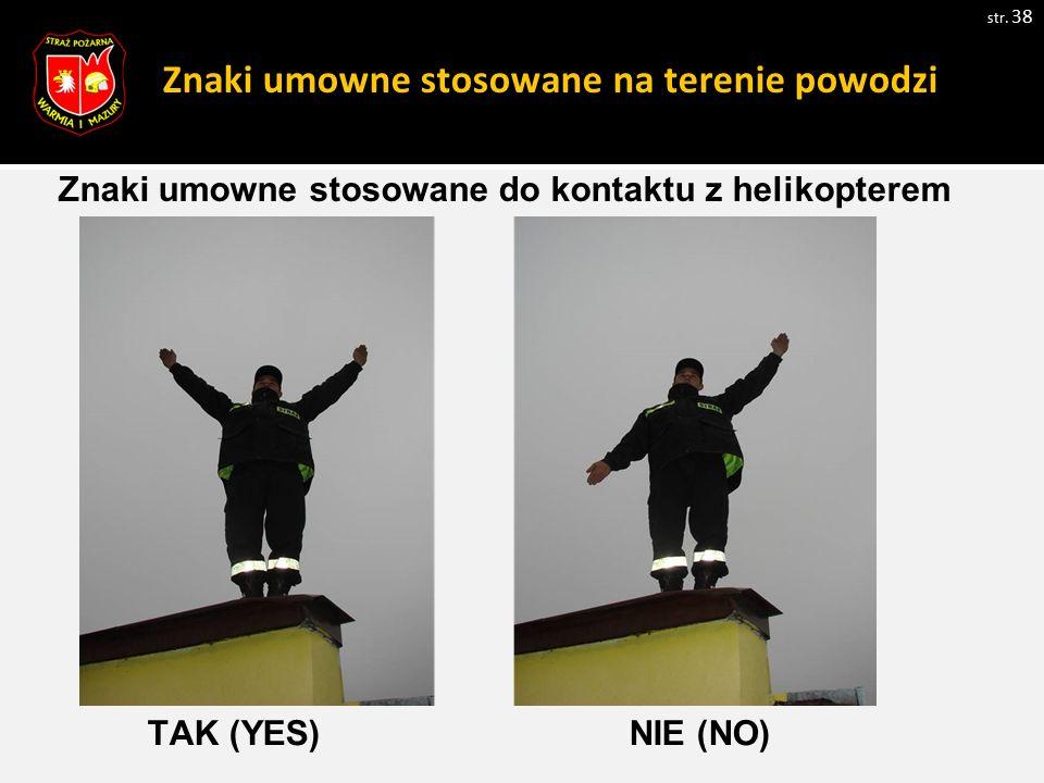 Znaki umowne stosowane na terenie powodzi str. 38 Zdjęcie 1 Znaki umowne stosowane do kontaktu z helikopterem TAK (YES) NIE (NO)