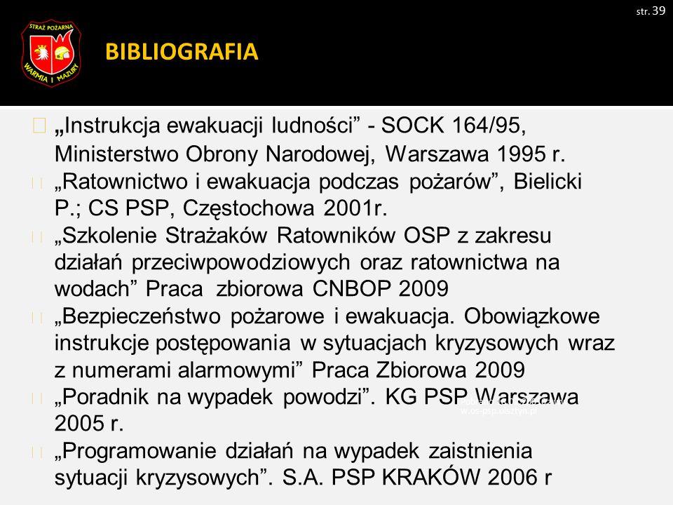 """BIBLIOGRAFIA str. 39 """" Instrukcja ewakuacji ludności"""" - SOCK 164/95, Ministerstwo Obrony Narodowej, Warszawa 1995 r. """"Ratownictwo i ewakuacja podczas"""