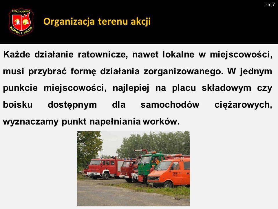 Organizacja terenu akcji Każde działanie ratownicze, nawet lokalne w miejscowości, musi przybrać formę działania zorganizowanego. W jednym punkcie mie