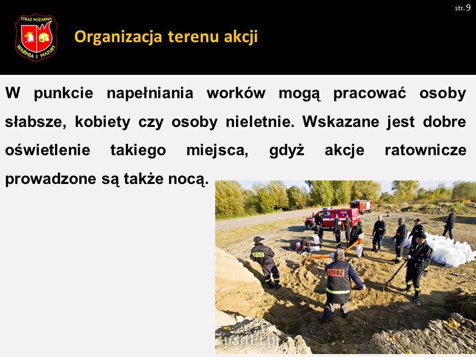 Organizacja terenu akcji W punkcie napełniania worków mogą pracować osoby słabsze, kobiety czy osoby nieletnie. Wskazane jest dobre oświetlenie takieg