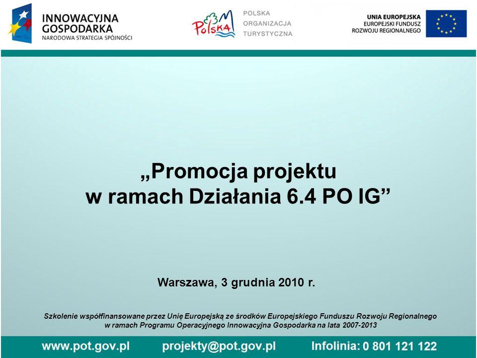 """""""Promocja projektu w ramach Działania 6.4 PO IG Szkolenie współfinansowane przez Unię Europejską ze środków Europejskiego Funduszu Rozwoju Regionalnego w ramach Programu Operacyjnego Innowacyjna Gospodarka na lata 2007-2013 Warszawa, 3 grudnia 2010 r."""