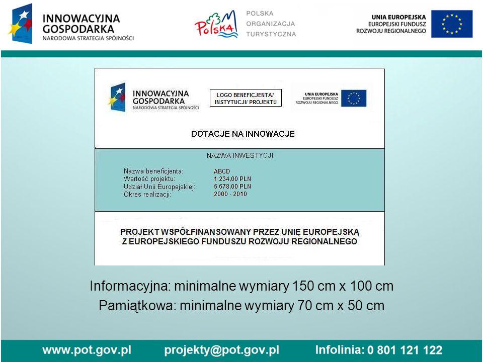 Informacyjna: minimalne wymiary 150 cm x 100 cm Pamiątkowa: minimalne wymiary 70 cm x 50 cm