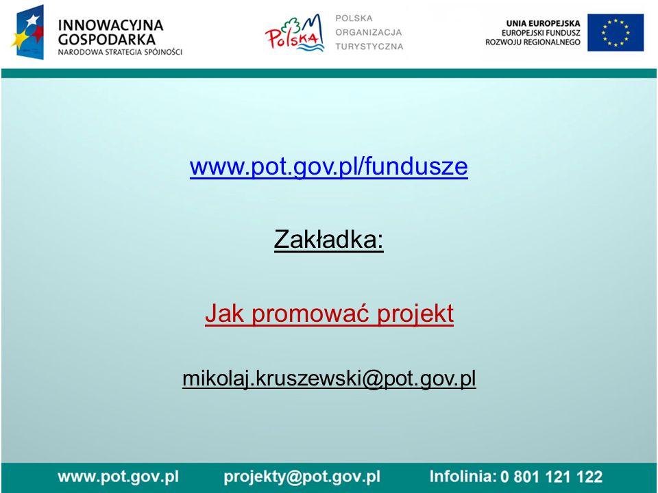 www.pot.gov.pl/fundusze Zakładka: Jak promować projekt mikolaj.kruszewski@pot.gov.pl