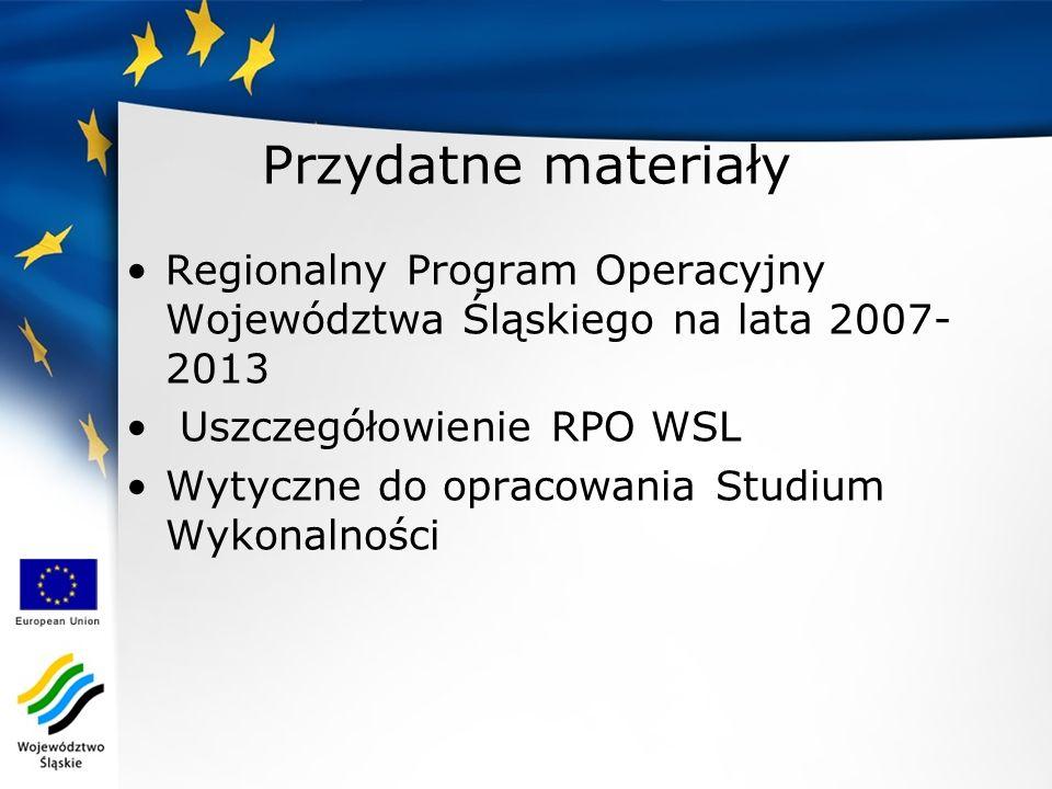Przydatne materiały Regionalny Program Operacyjny Województwa Śląskiego na lata 2007- 2013 Uszczegółowienie RPO WSL Wytyczne do opracowania Studium Wykonalności