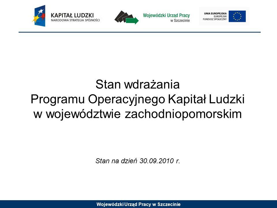 Wojewódzki Urząd Pracy w Szczecinie Stan wdrażania Programu Operacyjnego Kapitał Ludzki w województwie zachodniopomorskim Stan na dzień 30.09.2010 r.