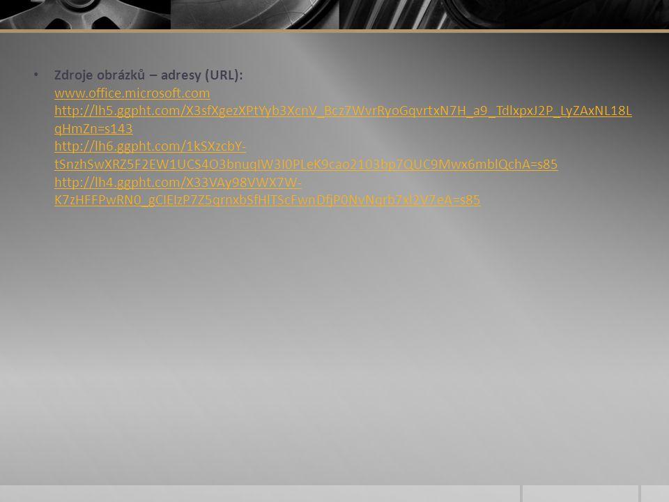 Zdroje obrázků – adresy (URL): www.office.microsoft.com http://lh5.ggpht.com/X3sfXgezXPtYyb3XcnV_Bcz7WvrRyoGqvrtxN7H_a9_TdlxpxJ2P_LyZAxNL18L qHmZn=s14