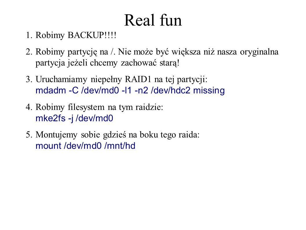 Real fun 1.Robimy BACKUP!!!. 2.Robimy partycję na /.
