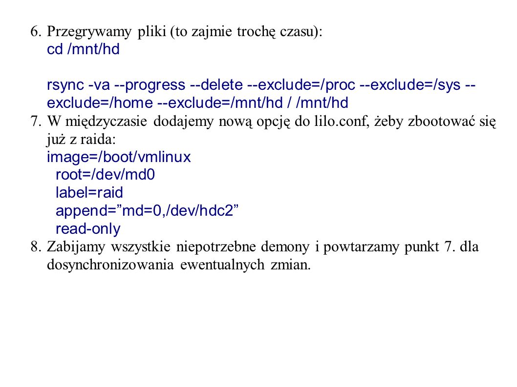 6.Przegrywamy pliki (to zajmie trochę czasu): cd /mnt/hd rsync -va --progress --delete --exclude=/proc --exclude=/sys -- exclude=/home --exclude=/mnt/
