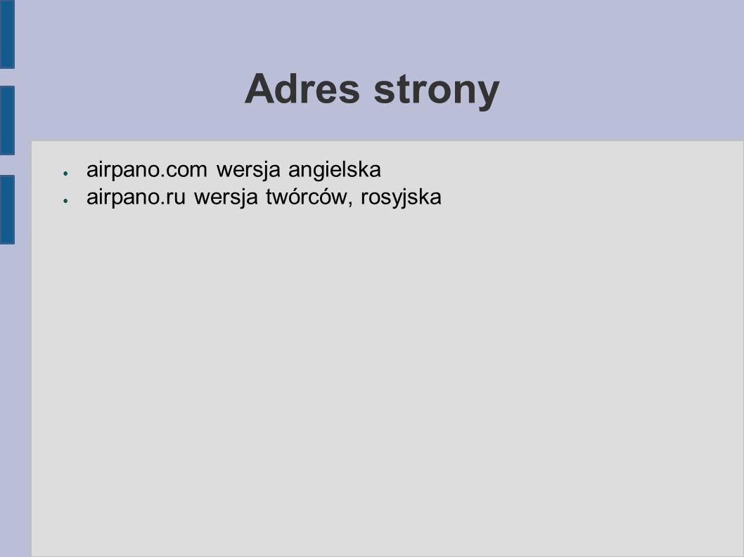Adres strony ● airpano.com wersja angielska ● airpano.ru wersja twórców, rosyjska